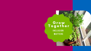 Grow Together!  with Inclusion Matters